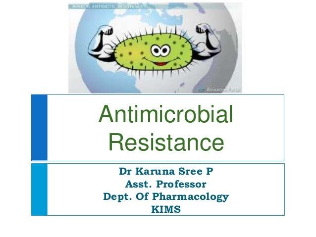Antimicrobial Resistance Dr Karuna Sree P Asst. Professor Dept. Of Pharmacology KIMS