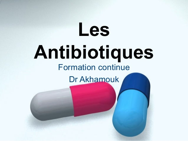 Les  Antibiotiques  Formation continue  Dr Akhamouk
