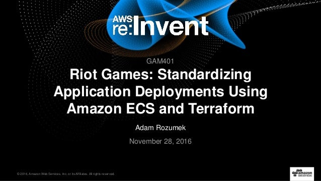 © 2016, Amazon Web Services, Inc. or its Affiliates. All rights reserved. Adam Rozumek November 28, 2016 Riot Games: Stand...