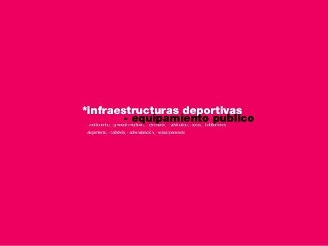 *infraestructuras deportivas                       - equipamiento publico - multicancha, - gimnasio multiuso, - escenario,...