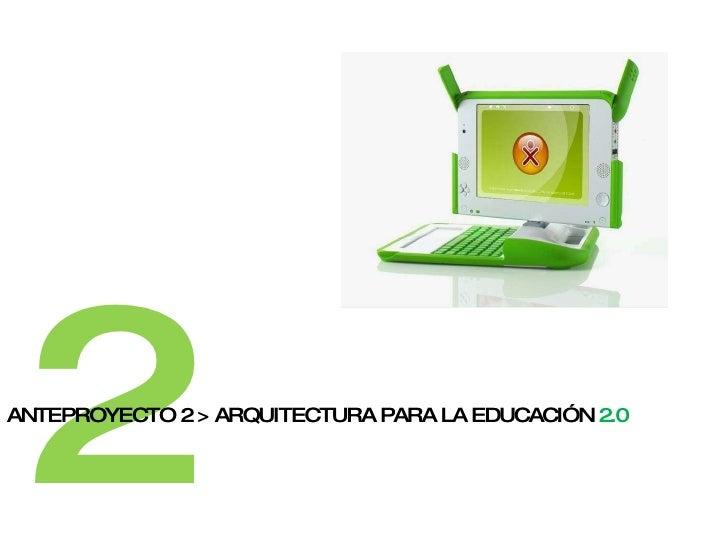 2 ANTEPROYECTO 2 > ARQUITECTURA PARA LA EDUCACIÓN  2.0