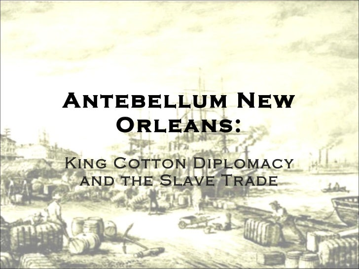 Antebellum New Orleans: King Cotton Diplomacy and the Slave Trade