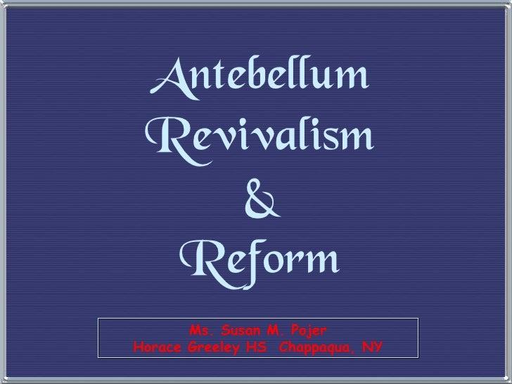 Ms. Susan M. Pojer Horace Greeley HS  Chappaqua, NY Antebellum Revivalism & Reform