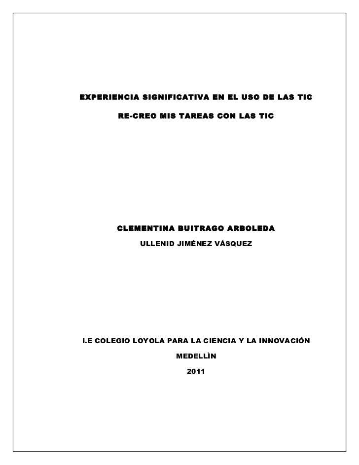 EXPERIENCIA SIGNIFICATIVA EN EL USO DE LAS TIC       RE-CREO MIS TAREAS CON LAS TIC       CLEMENTINA BUITRAGO ARBOLEDA    ...