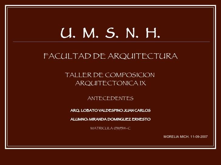 <ul><li>U.  M.  S.  N.  H. </li></ul><ul><li>FACULTAD DE ARQUITECTURA </li></ul><ul><li>TALLER DE COMPOSICION  </li></ul><...