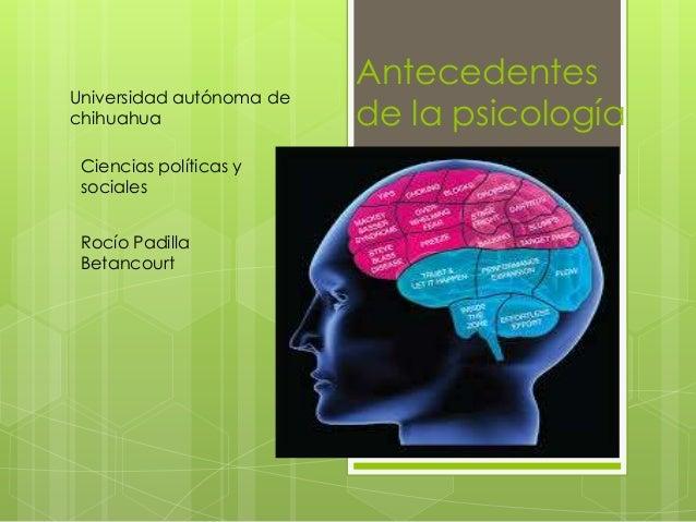 Universidad autónoma de chihuahua Ciencias políticas y sociales Rocío Padilla Betancourt  Antecedentes de la psicología