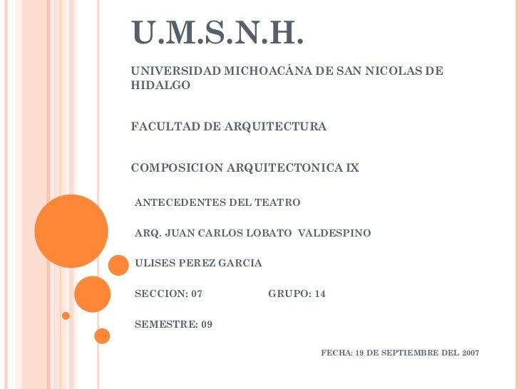 U.M.S.N.H. UNIVERSIDAD MICHOACÁNA DE SAN NICOLAS DE HIDALGO FACULTAD DE ARQUITECTURA COMPOSICION ARQUITECTONICA IX ANTECED...