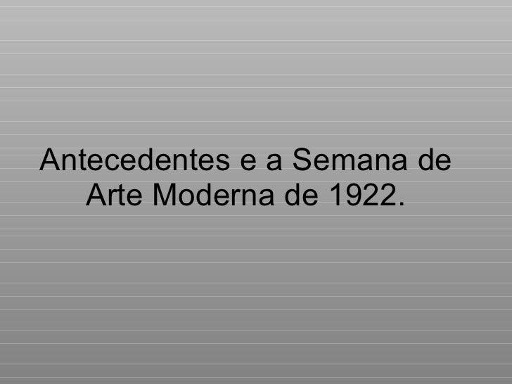 Antecedentes e a Semana de Arte Moderna de 1922.