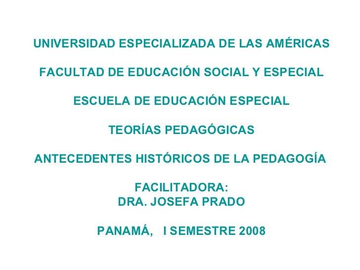 UNIVERSIDAD ESPECIALIZADA DE LAS AMÉRICAS FACULTAD DE EDUCACIÓN SOCIAL Y ESPECIAL ESCUELA DE EDUCACIÓN ESPECIAL TEORÍAS PE...