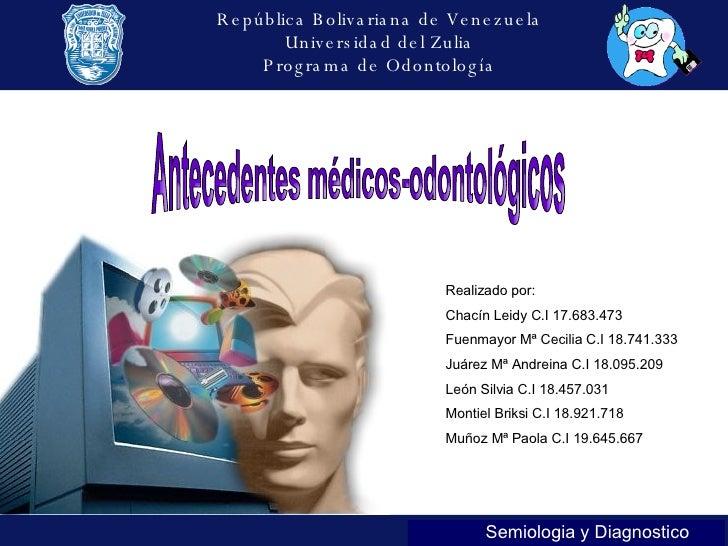Antecedentes médicos-odontológicos República Bolivariana de Venezuela Universidad del Zulia Programa de Odontología Realiz...