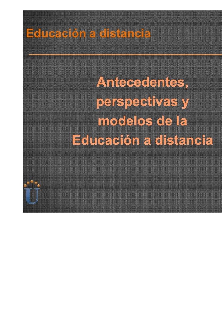 Educación a distancia          Antecedentes,          perspectivas y          modelos de la       Educación a distancia