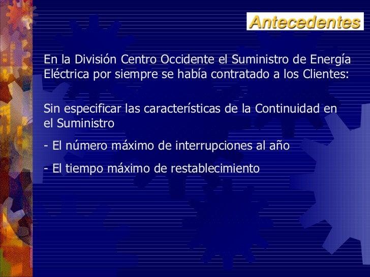 En la División Centro Occidente el Suministro de EnergíaEléctrica por siempre se había contratado a los Clientes:Sin espec...