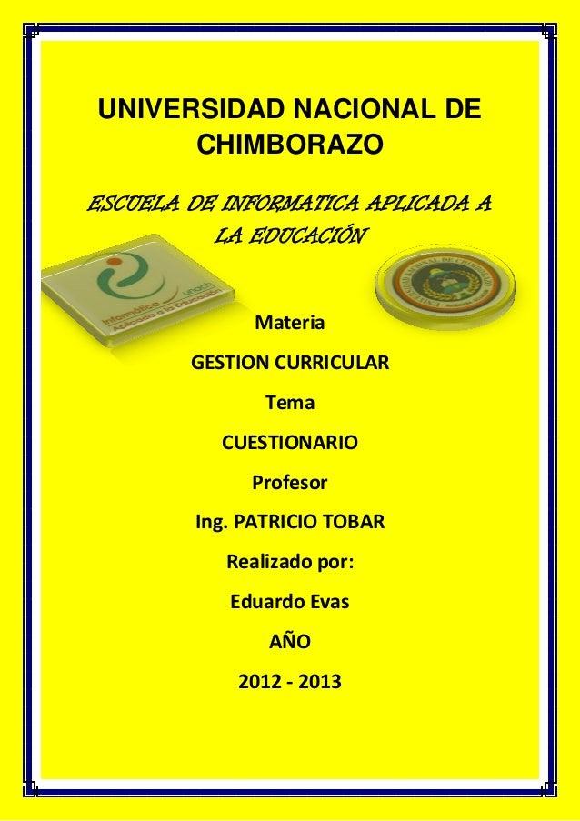 UNIVERSIDAD NACIONAL DE CHIMBORAZO ESCUELA DE INFORMATICA APLICADA A LA EDUCACIÓN Materia GESTION CURRICULAR Tema CUESTION...