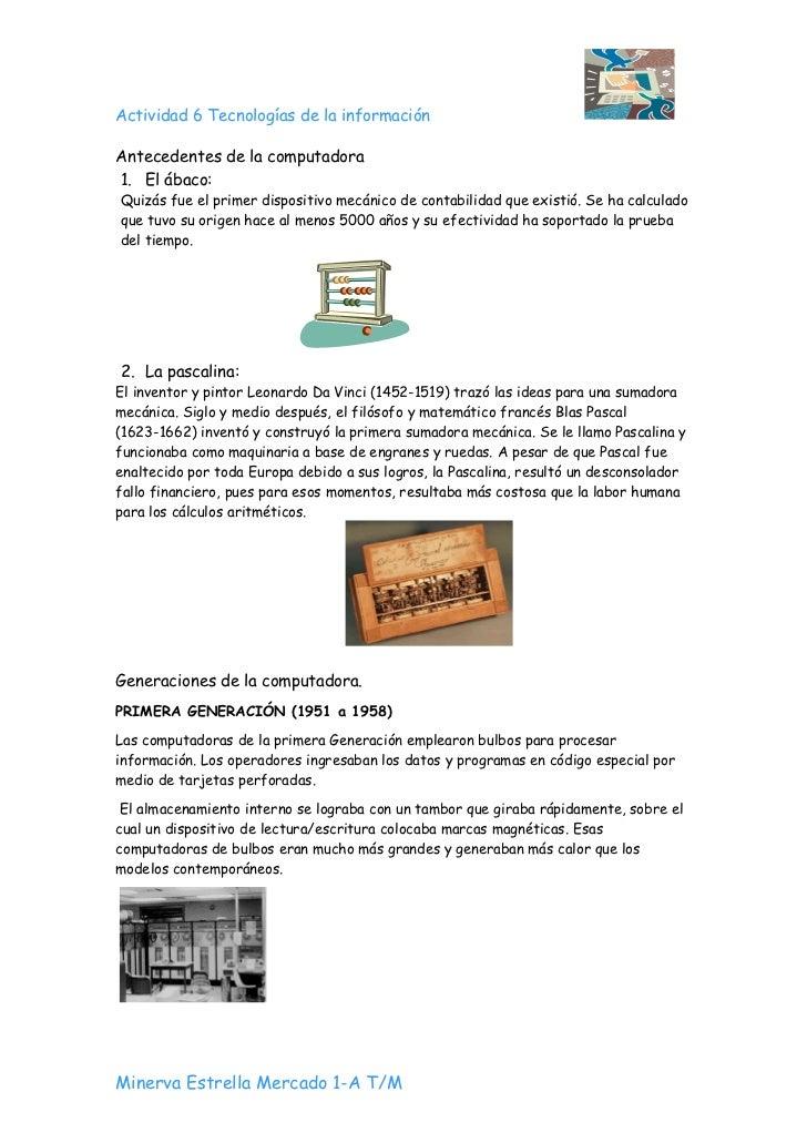 Actividad 6 Tecnologías de la información  Antecedentes de la computadora 1. El ábaco: Quizás fue el primer dispositivo me...