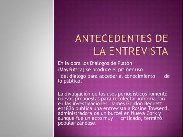 En la obra los Diálogos de Platón  (Mayéutica) se produce el primer uso  del diálogo para acceder al conocimiento de  lo p...