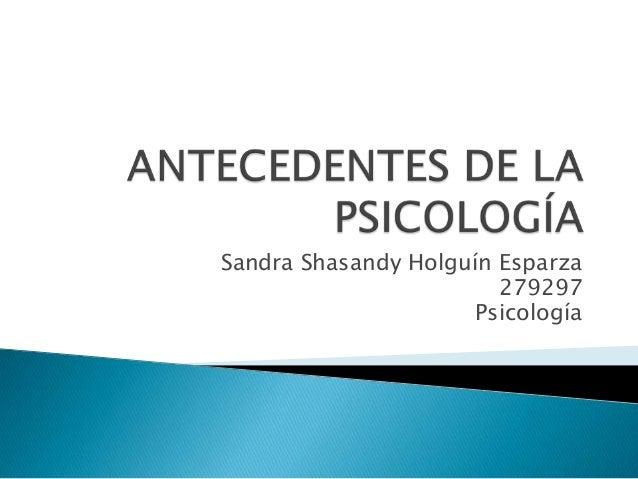 Sandra Shasandy Holguín Esparza 279297 Psicología