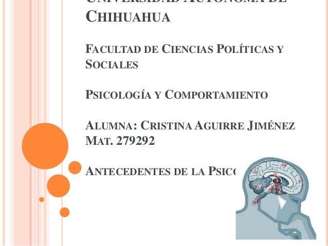 UNIVERSIDAD AUTÓNOMA DE CHIHUAHUA FACULTAD DE CIENCIAS POLÍTICAS Y SOCIALES PSICOLOGÍA Y COMPORTAMIENTO  ALUMNA: CRISTINA ...