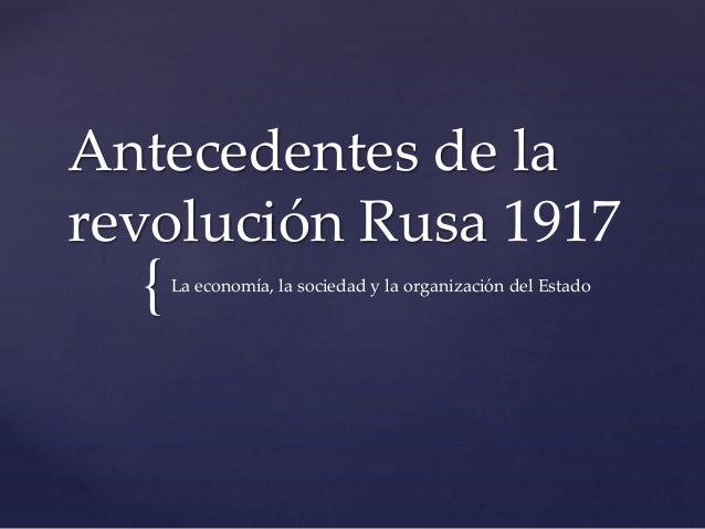 { Antecedentes de la revolución Rusa 1917 La economía, la sociedad y la organización del Estado