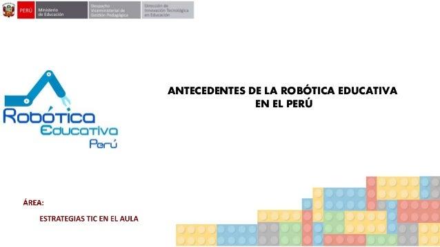 ANTECEDENTES DE LA ROBÓTICA EDUCATIVA EN EL PERÚ