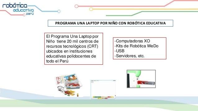 PROGRAMA UNA LAPTOP POR NIÑO CON ROBÓTICA EDUCATIVA El Programa Una Laptop por Niño tiene 20 mil centros de recursos tecno...