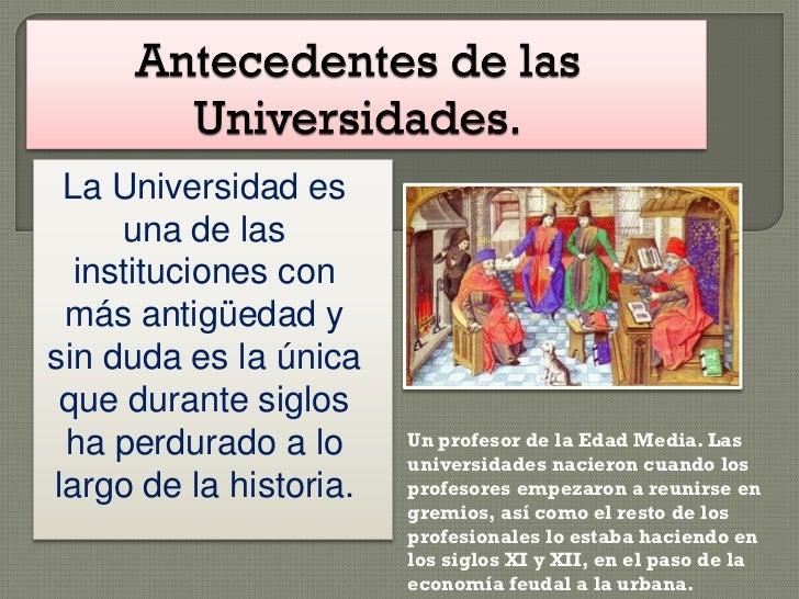 La Universidad es     una de las  instituciones con más antigüedad ysin duda es la única que durante siglos ha perdurado a...
