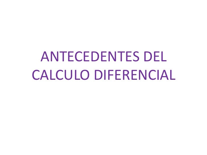 ANTECEDENTES DELCALCULO DIFERENCIAL