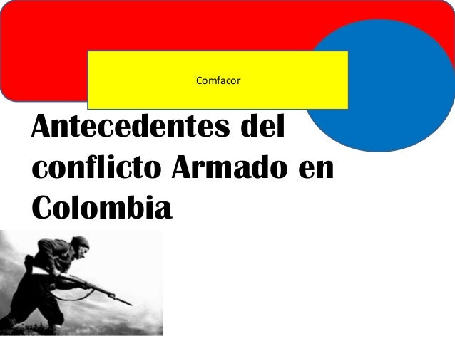 Comfacor  Antecedentes del conflicto Armado en Colombia