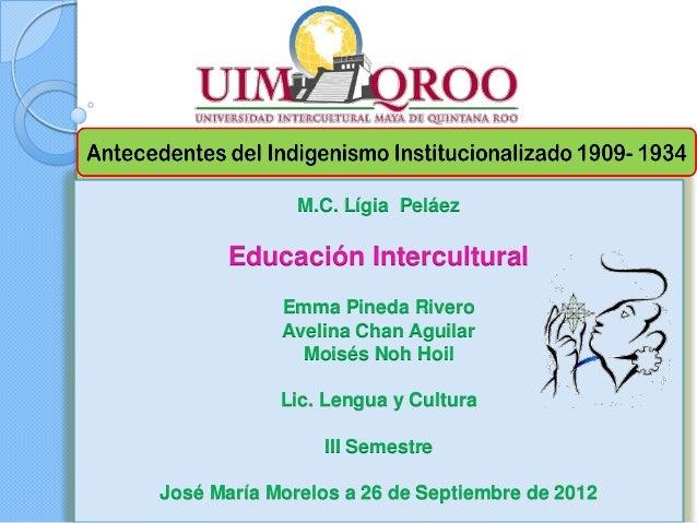 M.C. Lígia Peláez       Educación Intercultural            Emma Pineda Rivero            Avelina Chan Aguilar             ...