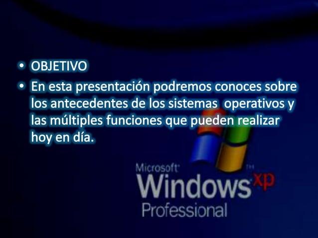 ° OBJETIVO  s En esta presentación podremos conoces sobre los antecedentes de los sistemas operativos y las múltiples func...