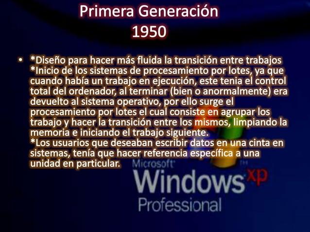 Primera Generación 1950  ° *Diseño para hacer más fluida la transición entre trabajos *In¡c¡o de los sistemas de procesami...