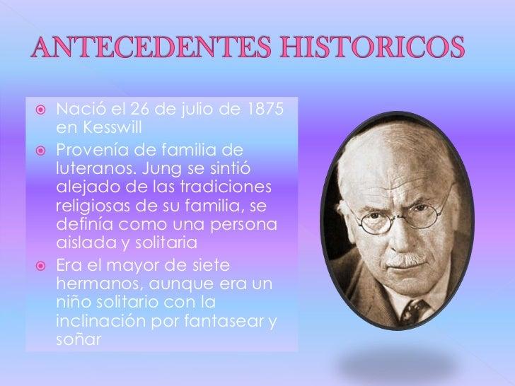    Nació el 26 de julio de 1875    en Kesswill   Provenía de familia de    luteranos. Jung se sintió    alejado de las t...