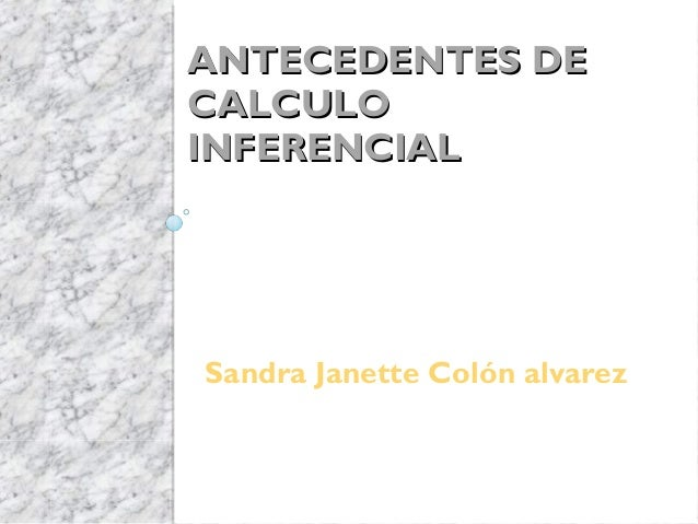 ANTECEDENTES DECALCULOINFERENCIALSandra Janette Colón alvarez