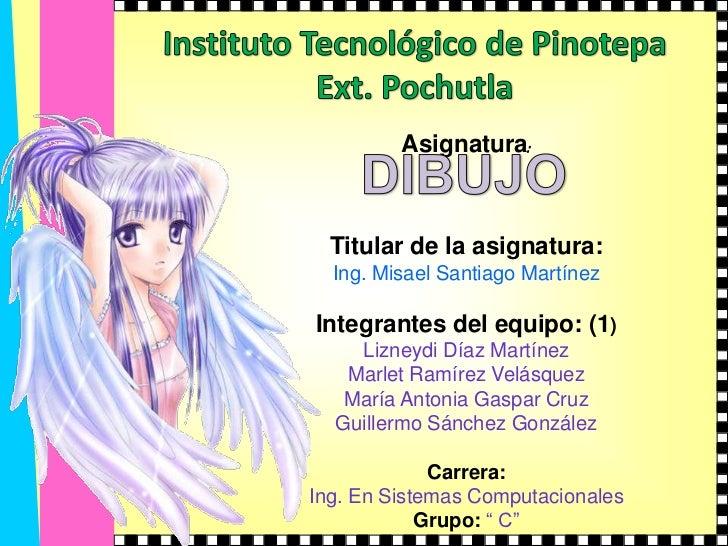 Instituto Tecnológico de Pinotepa<br />Ext. Pochutla<br />Asignatura:<br />Titular de la asignatura: <br />Ing. Misael San...