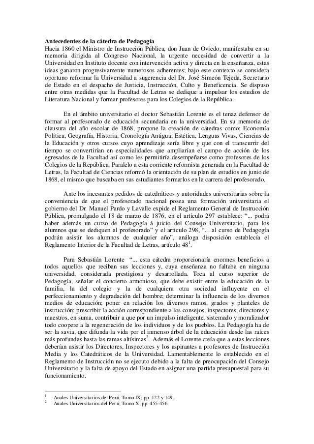 Antecedentes de la cátedra de Pedagogía  Hacia 1860 el Ministro de Instrucción Pública, don Juan de Oviedo, manifestaba en...