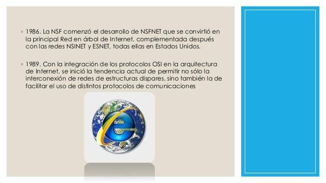◦ 1986. La NSF comenzó el desarrollo de NSFNET que se convirtió en la principal Red en árbol de Internet, complementada de...