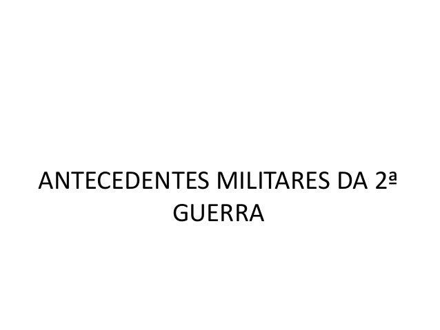 ANTECEDENTES MILITARES DA 2ª GUERRA