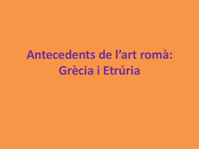 Antecedents de l'art romà:  Grècia i Etrúria