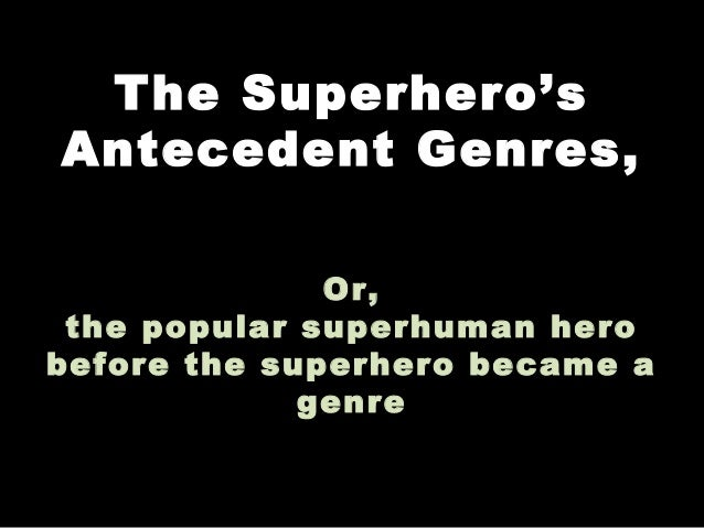 The Superhero's Antecedent Genres, Or, the popular superhuman hero before the superhero became a genre