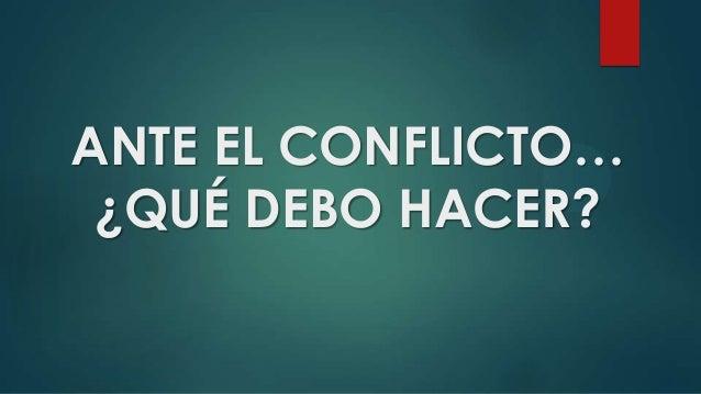 ANTE EL CONFLICTO…¿QUÉ DEBO HACER?