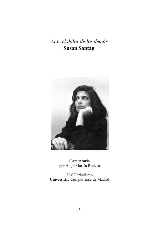 Anteeldolordelosdemás      SusanSontag          Comentario     por Ángel García Ropero         2º C PeriodismoUnive...