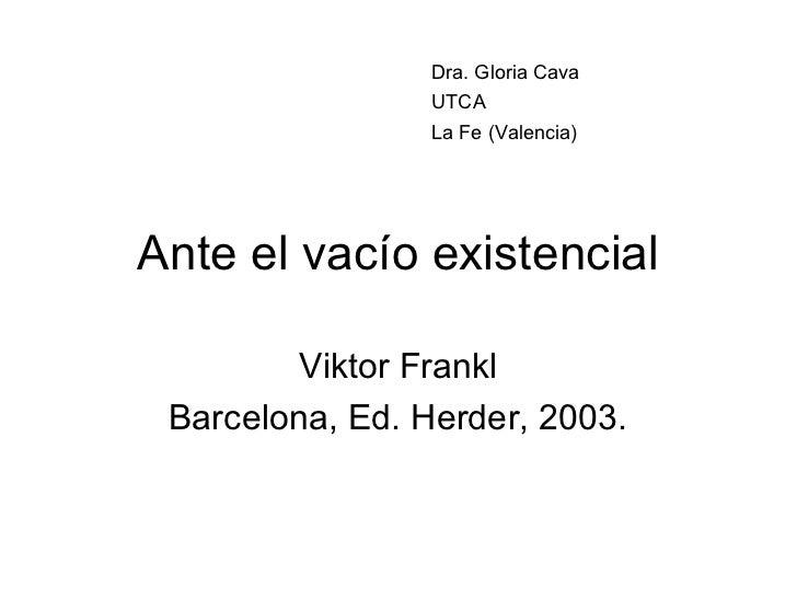 Dra. Gloria Cava                 UTCA                 La Fe (Valencia)Ante el vacío existencial         Viktor Frankl Barc...