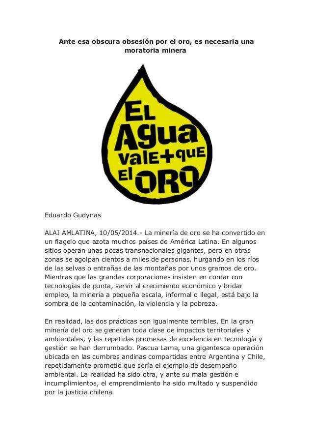 Ante esa obscura obsesión por el oro, es necesaria una moratoria minera Eduardo Gudynas ALAI AMLATINA, 10/05/2014.- La min...