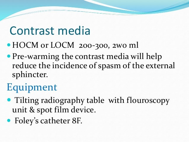  Then, 20–30 ml of contrast material is injected under fluoroscopic guidance to fill ant urethra.  Commonly spasm of the...