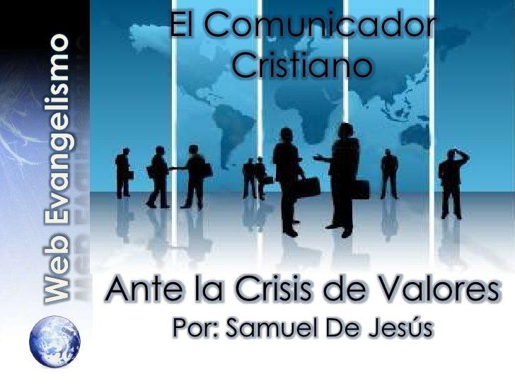 El Comunicador Cristiano: Ante La Crisis De Valores