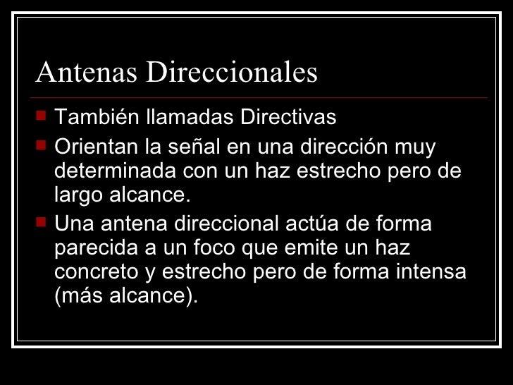 Antenas Direccionales <ul><li>También llamadas Directivas </li></ul><ul><li>Orientan la señal en una dirección muy determi...