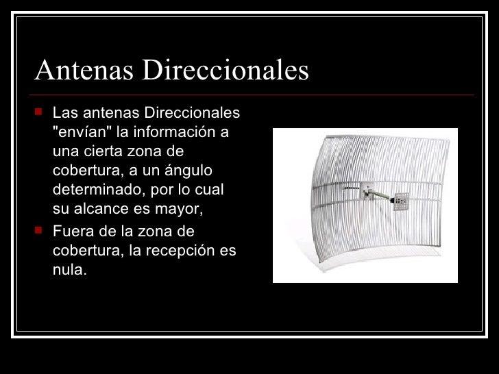 Antenas Direccionales <ul><li>Las antenas Direccionales &quot;envían&quot; la información a una cierta zona de cobertura, ...
