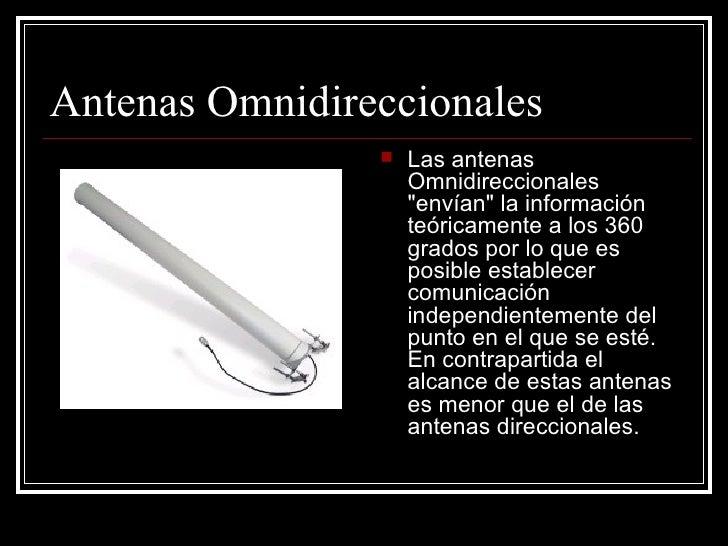 Antenas Omnidireccionales <ul><li>Las antenas Omnidireccionales &quot;envían&quot; la información teóricamente a los 360 g...