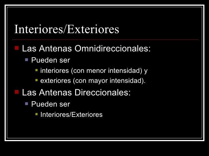 Interiores/Exteriores <ul><li>Las Antenas Omnidireccionales:  </li></ul><ul><ul><li>Pueden ser  </li></ul></ul><ul><ul><ul...