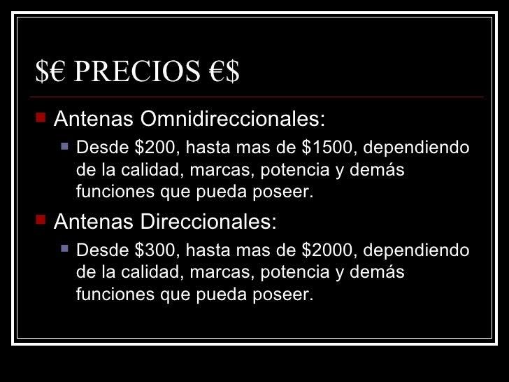 $ €  PRECIOS  € $ <ul><li>Antenas Omnidireccionales: </li></ul><ul><ul><li>Desde $200, hasta mas de $1500, dependiendo de ...