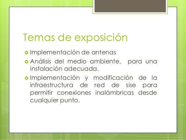 Temas de exposición  Implementación de antenas  Análisis del medio ambiente, para una instalación adecuada.  Implementa...